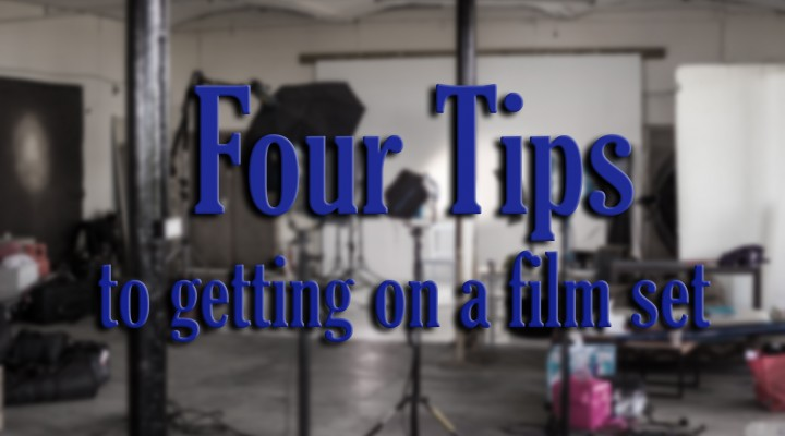 Four tips to getting on a film set???