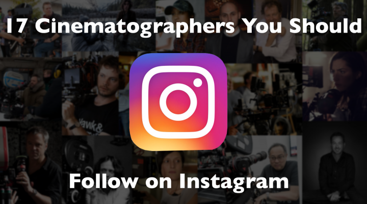 17 Cinematographers You Should Follow on Instagram