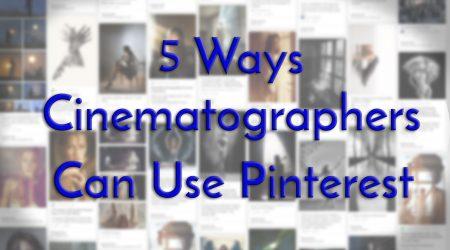 5 Ways Cinematographers Can Use Pinterest.