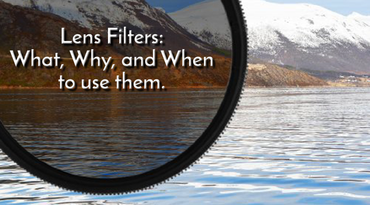 Lens Filters. What, Why, and When to Use Them