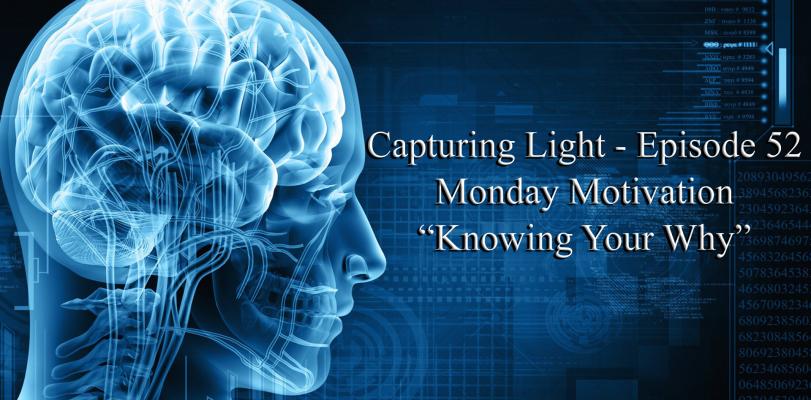 Capturing Light – Episode 52 (Monday Motivation)