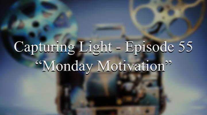 Capturing Light – Episode 55 (Monday Motivation)