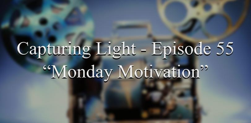 Capturing Light – Episode 55 (Monday Motivation)