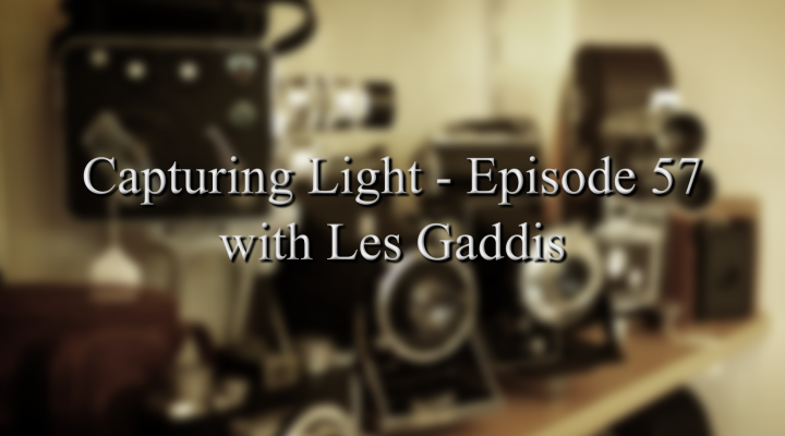 Capturing Light – Episode 57 with Les Gaddis