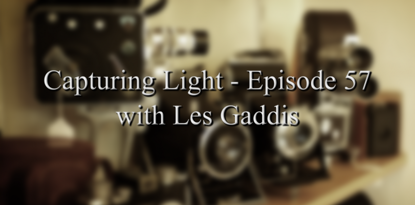 Capturing Light – Episode 57 with Les Gaddis