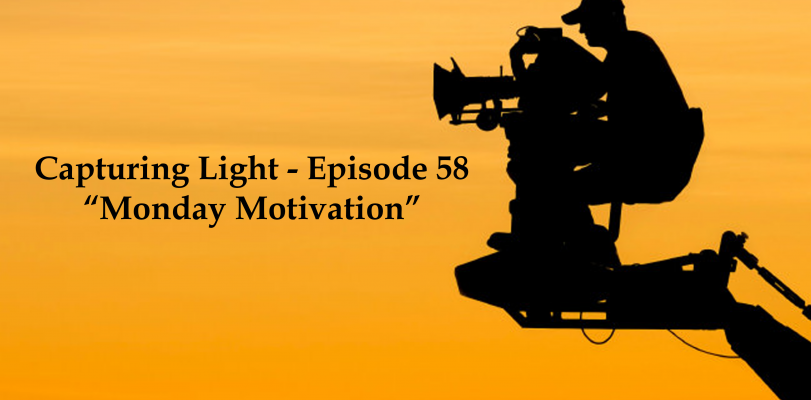 Capturing Light – Episode 58 (Monday Motivation)
