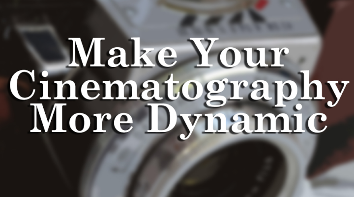 Make Your Cinematography More Dynamic