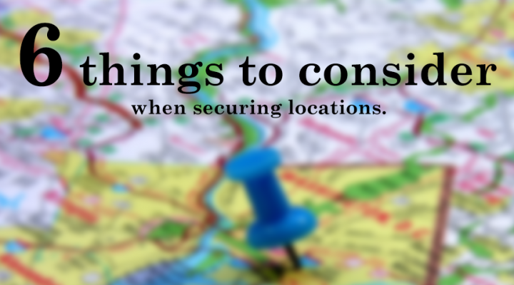 6 things to consider when securing locations…