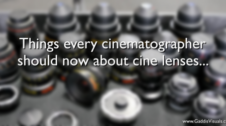 Things every cinematographer should now about cine lenses…