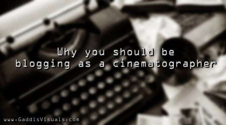 Why you should be blogging as a cinematographer…