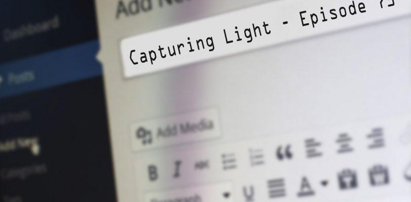 Capturing Light – Episode 73