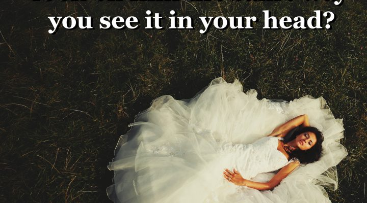 Will your wedding day look on film the same way you see it in your head?