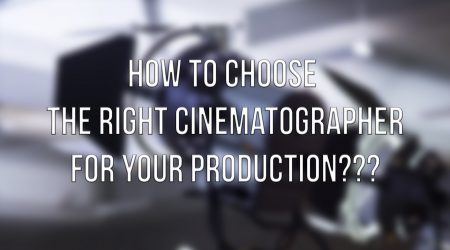 How To Choose The Right Cinematographer For Your Production???